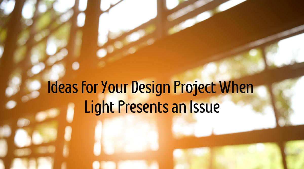 Ideas for Your Design Project When Light Presents an Issue