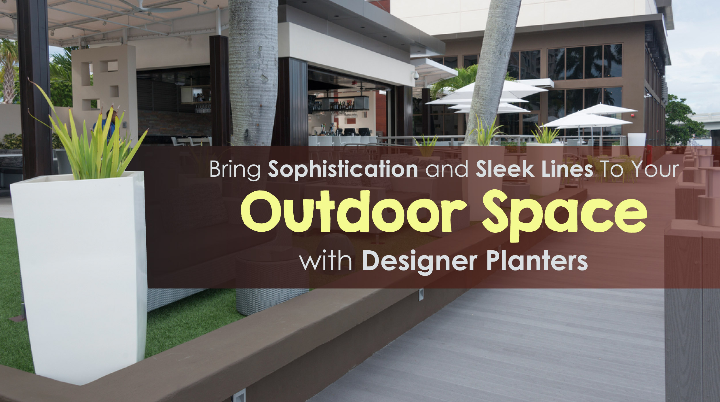 Bring Sophistication to Your Outdoor Space With Our Planters